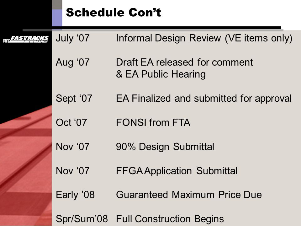 July 07Informal Design Review (VE items only) Aug 07Draft EA released for comment & EA Public Hearing Sept 07EA Finalized and submitted for approval O