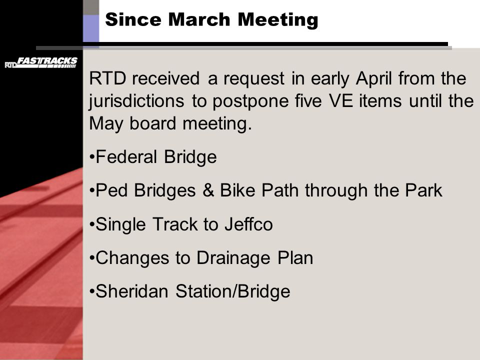 Since March Meeting RTD received a request in early April from the jurisdictions to postpone five VE items until the May board meeting.