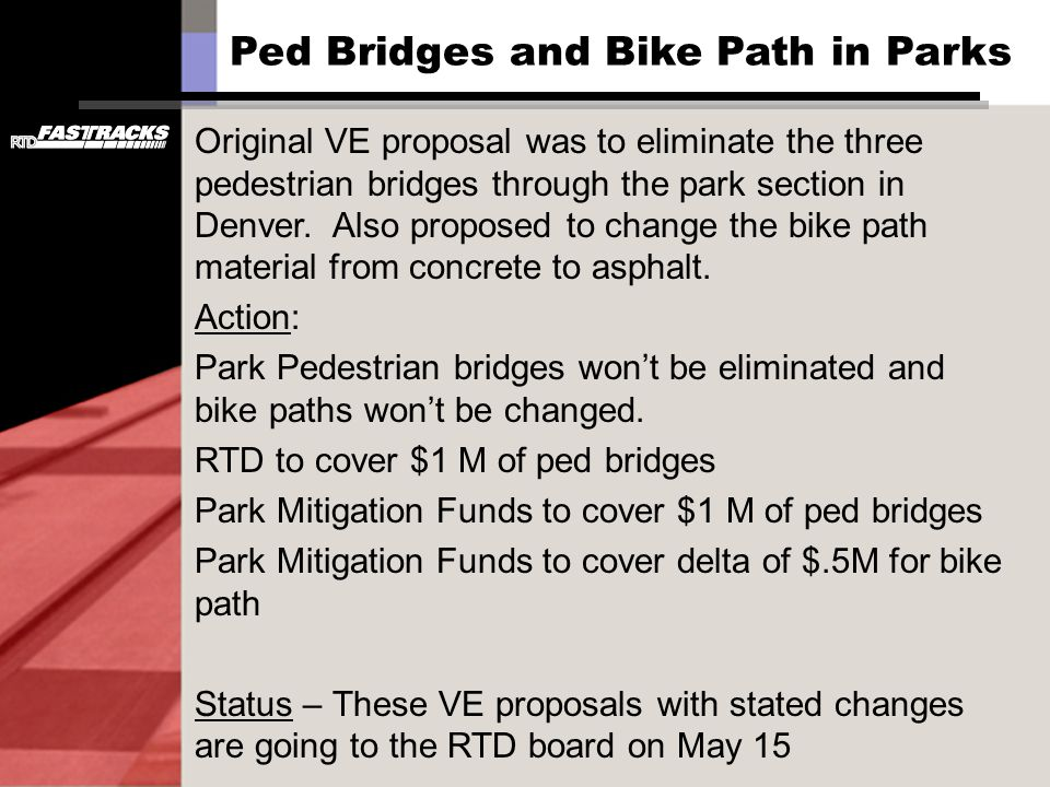 Ped Bridges and Bike Path in Parks Original VE proposal was to eliminate the three pedestrian bridges through the park section in Denver. Also propose