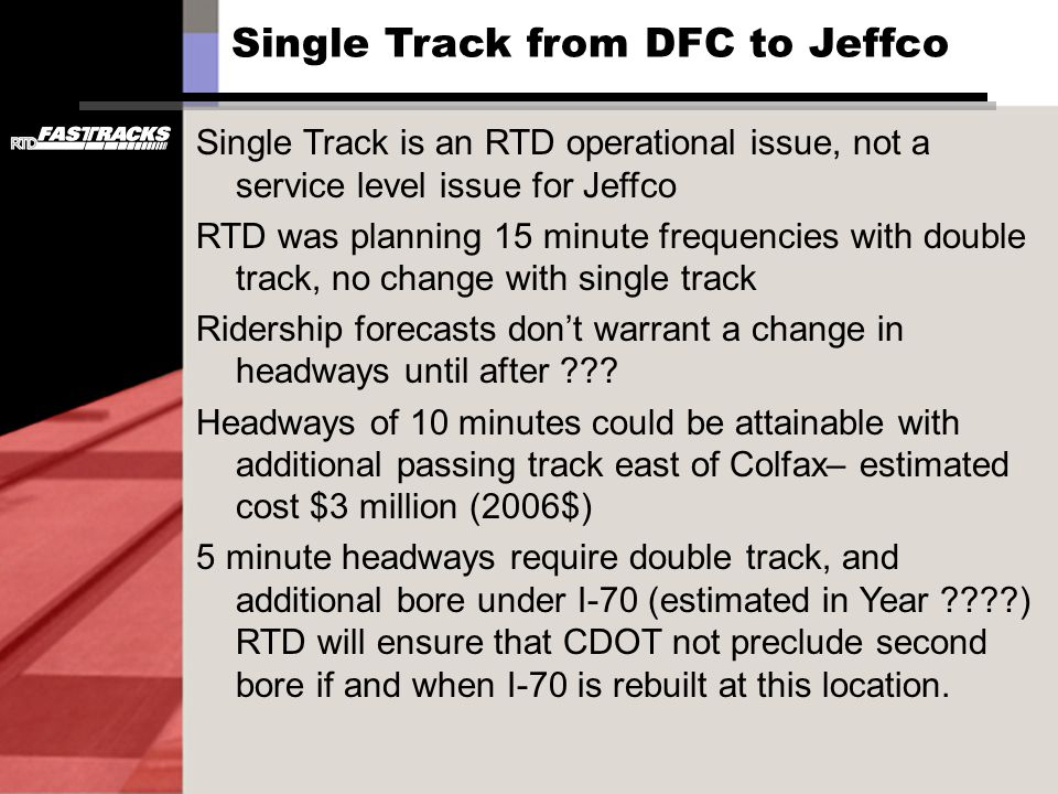 Single Track from DFC to Jeffco Single Track is an RTD operational issue, not a service level issue for Jeffco RTD was planning 15 minute frequencies