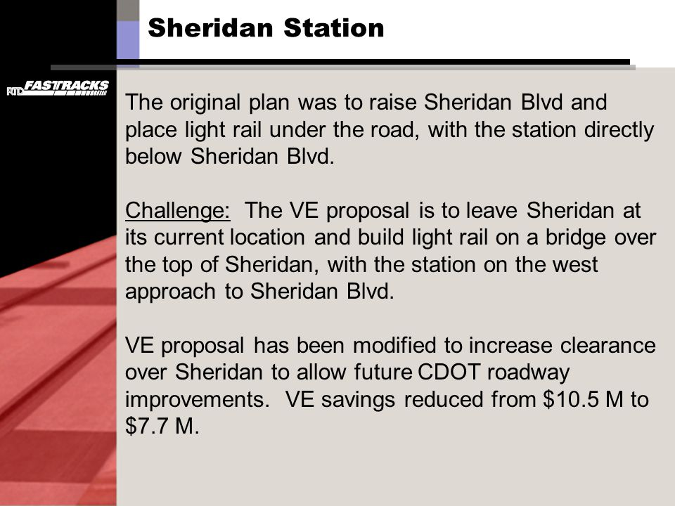 The original plan was to raise Sheridan Blvd and place light rail under the road, with the station directly below Sheridan Blvd. Challenge: The VE pro