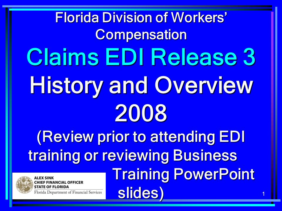 1 Florida Division of Workers Compensation Claims EDI Release 3 History and Overview 2008 (Review prior to attending EDI training or reviewing Business Training PowerPoint slides)