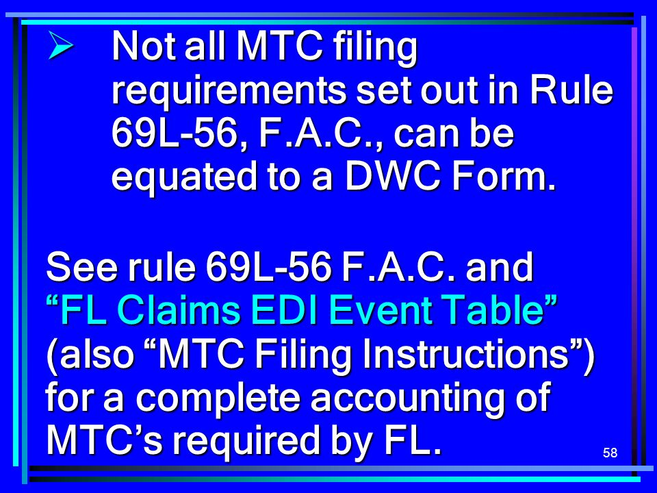 58 Not all MTC filing requirements set out in Rule 69L-56, F.A.C., can be equated to a DWC Form.