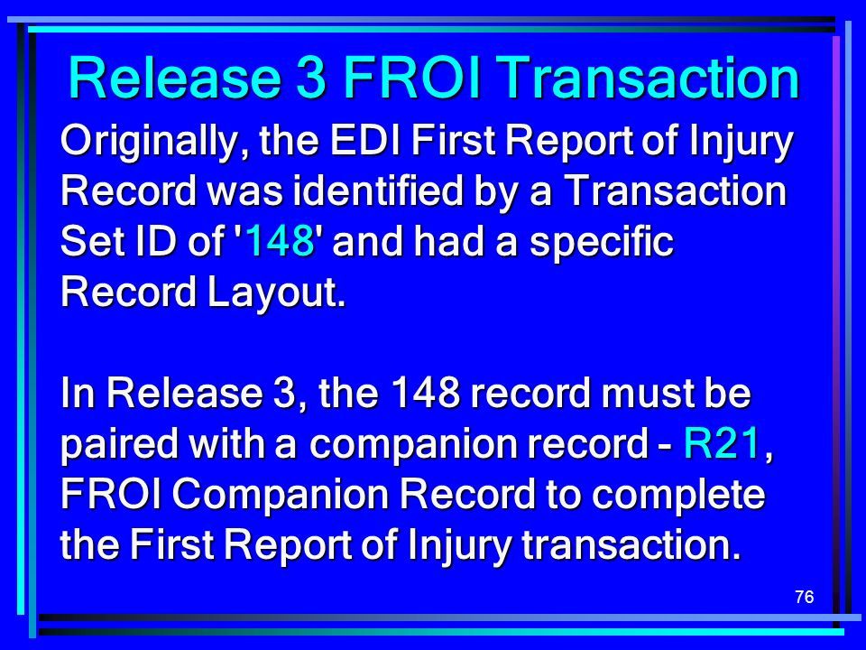 76 Originally, the EDI First Report of Injury Record was identified by a Transaction Set ID of 148 and had a specific Record Layout.