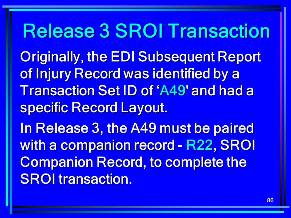 86 Originally, the EDI Subsequent Report of Injury Record was identified by a Transaction Set ID of A49 and had a specific Record Layout.