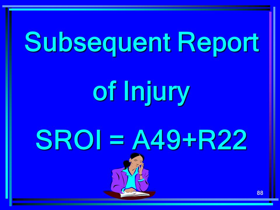 88 Subsequent Report of Injury SROI = A49+R22