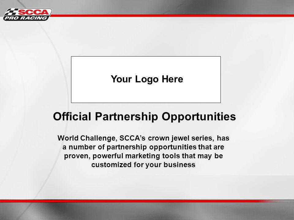Official Partnership Opportunities World Challenge, SCCAs crown jewel series, has a number of partnership opportunities that are proven, powerful marketing tools that may be customized for your business Your Logo Here
