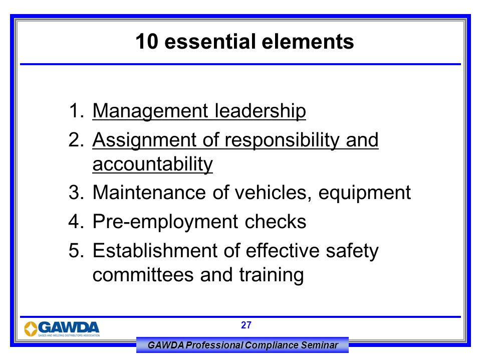 GAWDA Professional Compliance Seminar 27 1.Management leadership 2.Assignment of responsibility and accountability 3.Maintenance of vehicles, equipmen