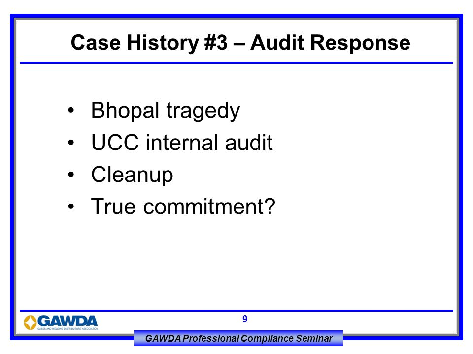 GAWDA Professional Compliance Seminar 9 Bhopal tragedy UCC internal audit Cleanup True commitment? Case History #3 – Audit Response