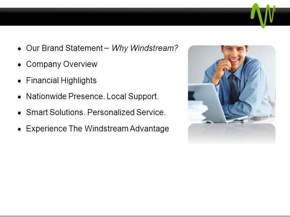 Agenda Our Brand Statement – Why Windstream.