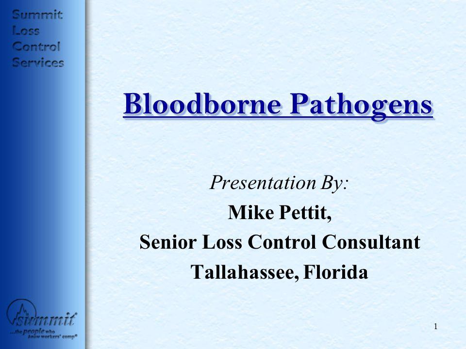 Bloodborne Pathogens Presentation By: Mike Pettit, Senior Loss Control Consultant Tallahassee, Florida 1