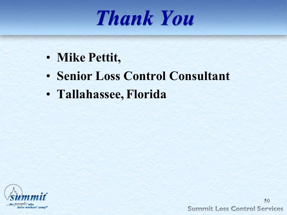 Click to edit Master text styles –Second level Third level –Fourth level »Fifth level Thank You 50 Mike Pettit, Senior Loss Control Consultant Tallaha