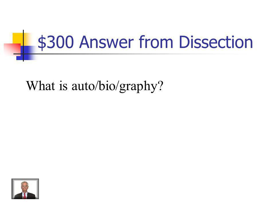 $300 Question from Dissection autobiography