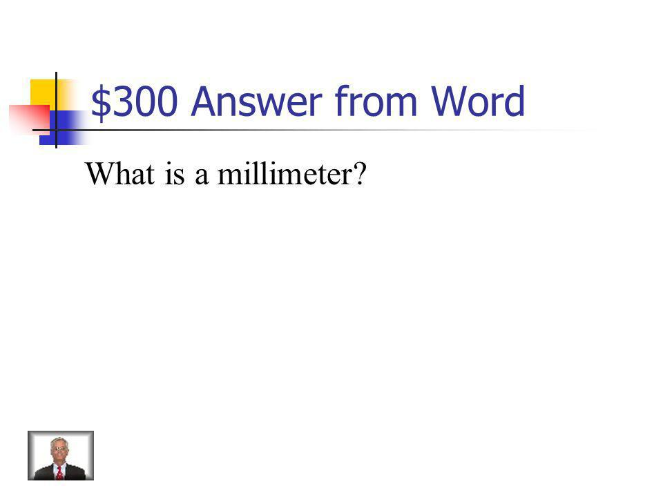 $300 Question from Word One thousandth of a meter.