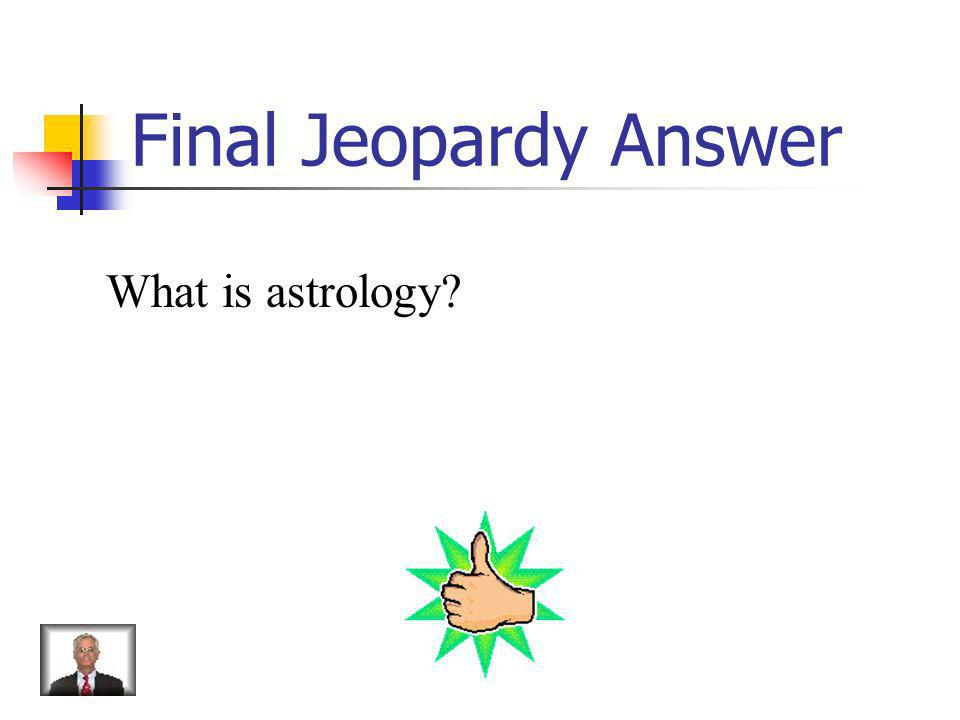 Final Jeopardy Study of the stars, based on the signs of the Zodiac.