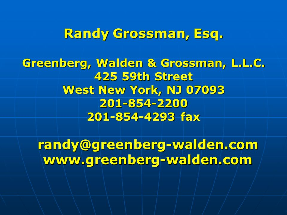 Randy Grossman, Esq. Greenberg, Walden & Grossman, L.L.C.