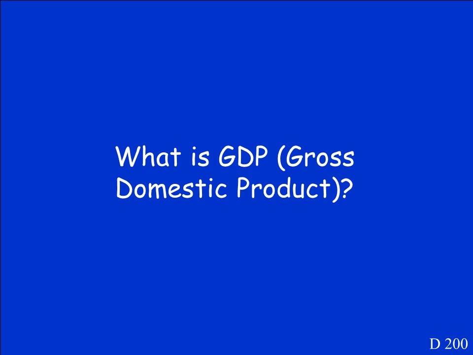 This is the total value of all of the goods and services produced within the domestic borders of a nation.