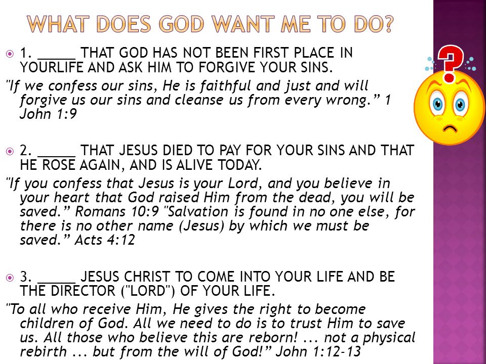 1. _____ THAT GOD HAS NOT BEEN FIRST PLACE IN YOURLIFE AND ASK HIM TO FORGIVE YOUR SINS.