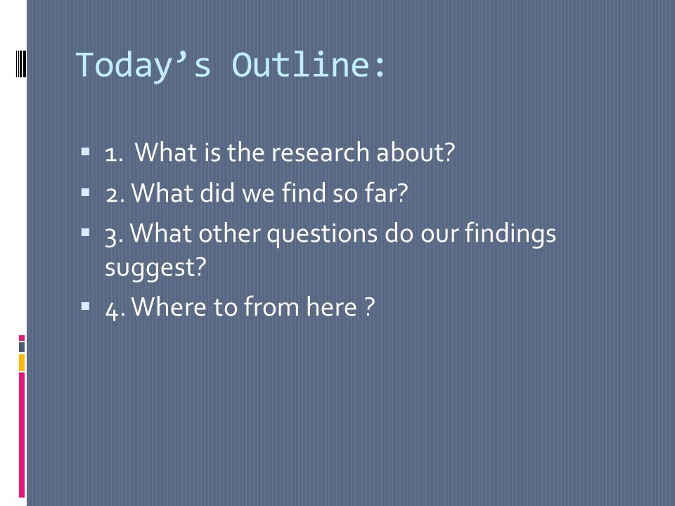 Todays Outline: 1. What is the research about. 2.
