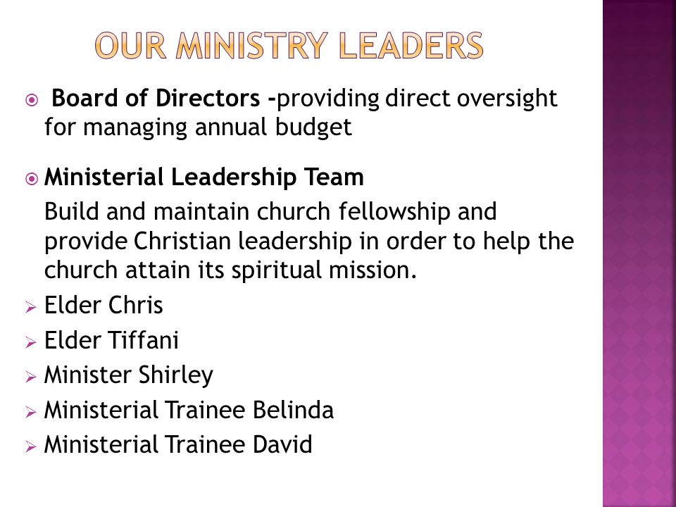 Board of Directors -providing direct oversight for managing annual budget Ministerial Leadership Team Build and maintain church fellowship and provide