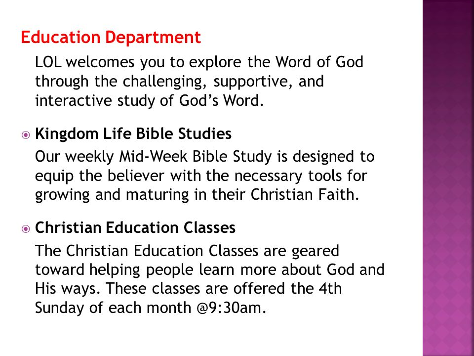 Education Department LOL welcomes you to explore the Word of God through the challenging, supportive, and interactive study of Gods Word. Kingdom Life