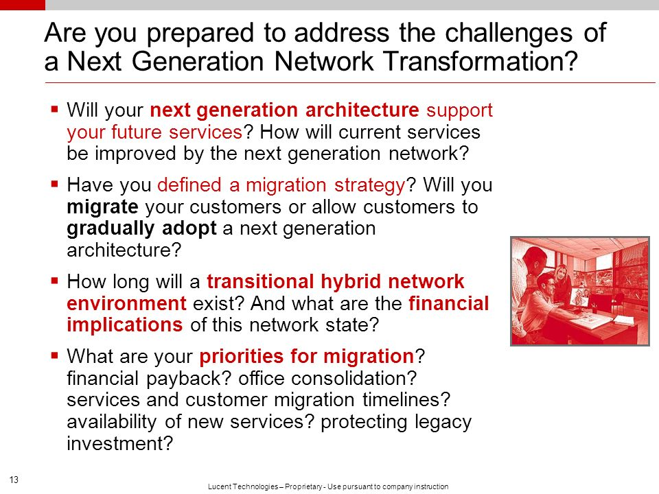 13 Lucent Technologies – Proprietary - Use pursuant to company instruction Are you prepared to address the challenges of a Next Generation Network Tra