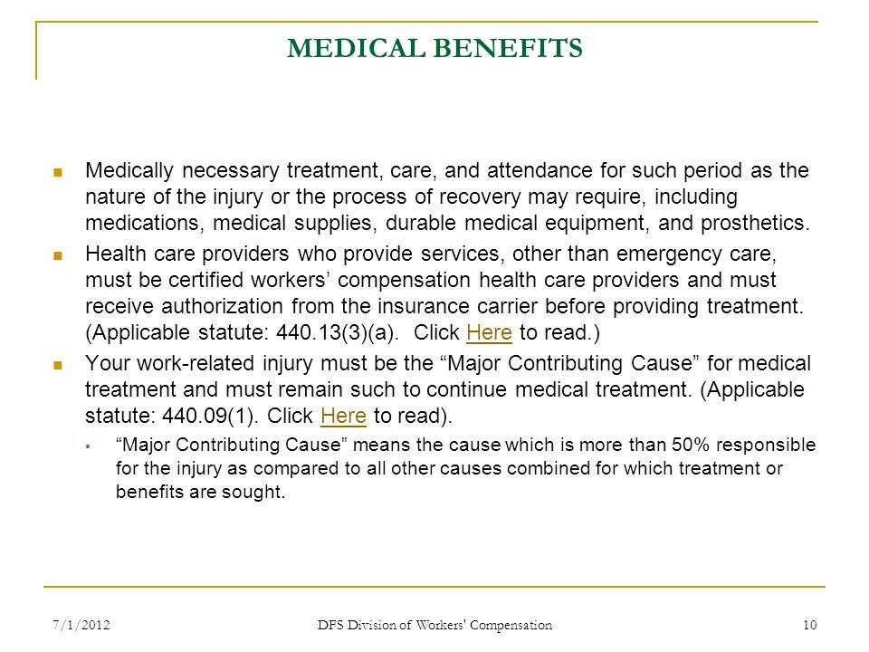 7/1/2012 DFS Division of Workers' Compensation 10 MEDICAL BENEFITS Medically necessary treatment, care, and attendance for such period as the nature o