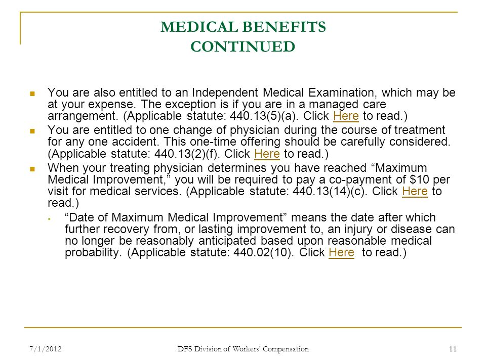 7/1/2012 DFS Division of Workers' Compensation 11 MEDICAL BENEFITS CONTINUED You are also entitled to an Independent Medical Examination, which may be