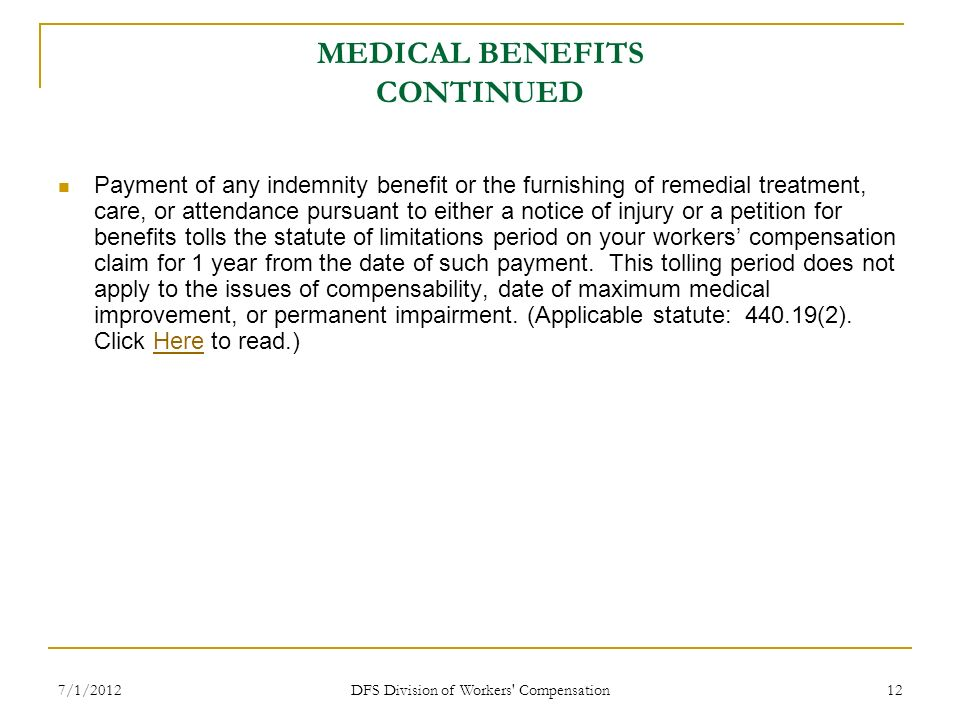 7/1/2012 DFS Division of Workers' Compensation 12 MEDICAL BENEFITS CONTINUED Payment of any indemnity benefit or the furnishing of remedial treatment,