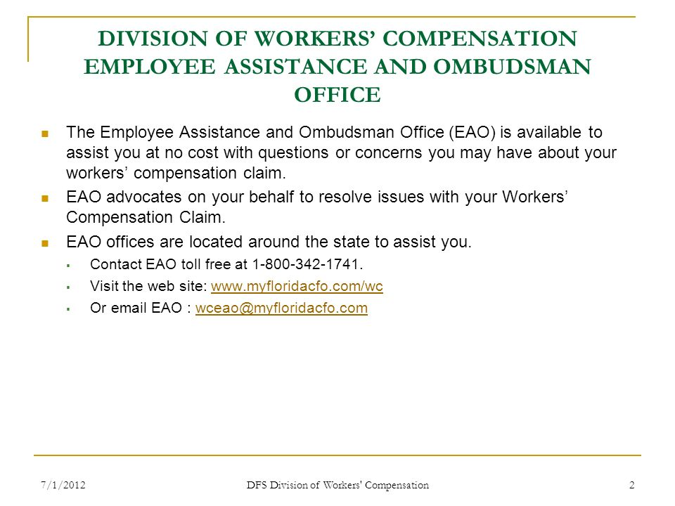 7/1/2012 DFS Division of Workers' Compensation 2 DIVISION OF WORKERS COMPENSATION EMPLOYEE ASSISTANCE AND OMBUDSMAN OFFICE The Employee Assistance and