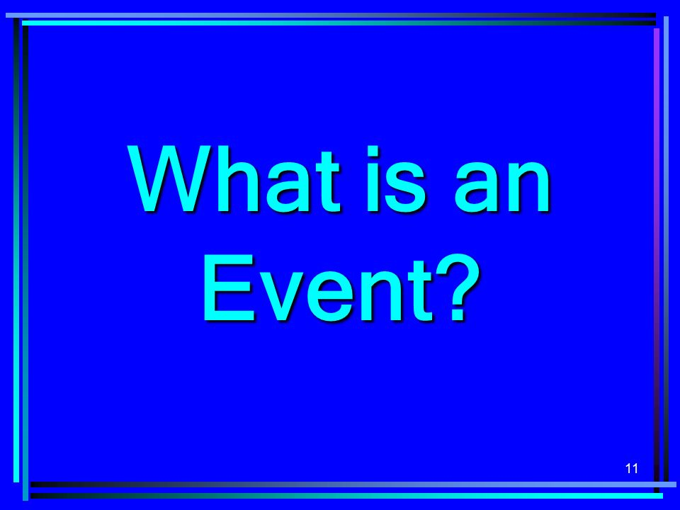 11 What is an Event?