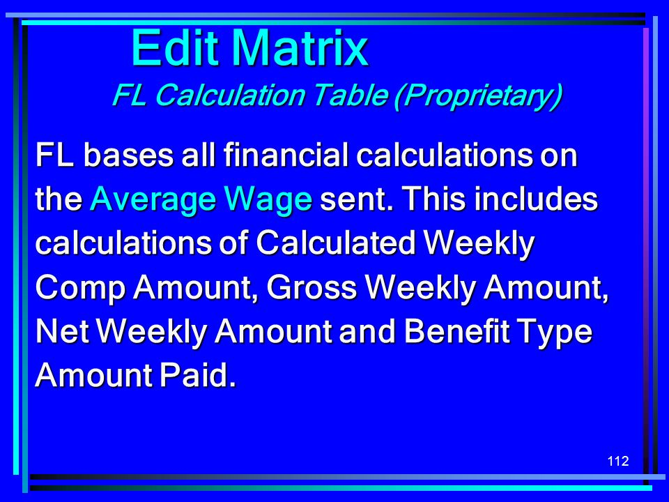 112 FL Calculation Table (Proprietary) Edit Matrix FL bases all financial calculations on the Average Wage sent. This includes calculations of Calcula