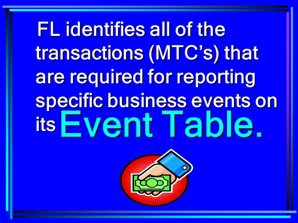 FL identifies all of the transactions (MTCs) that are required for reporting specific business events on its FL identifies all of the transactions (MT