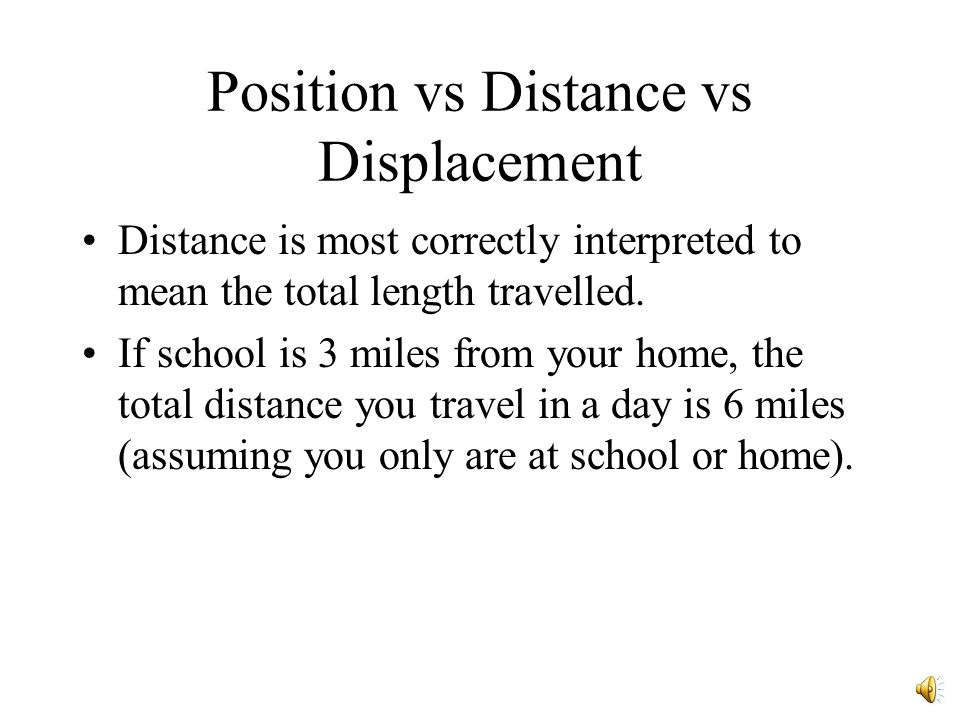 Position vs Distance vs Displacement Position is the location of an object at any given time along a chosen path with a chosen position selected as 0.