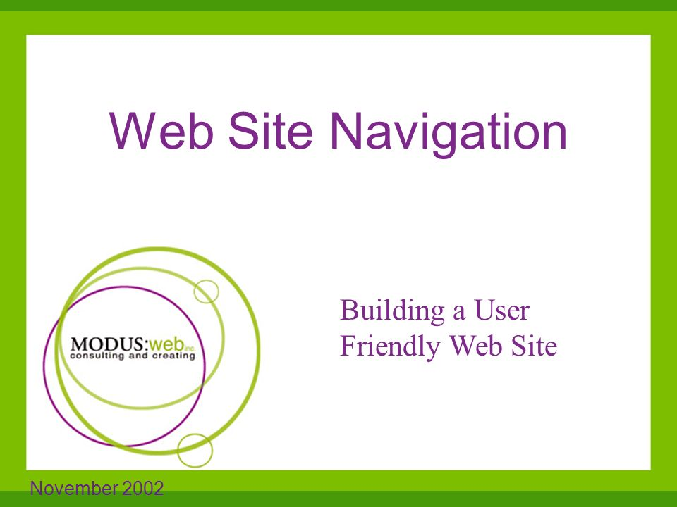 Web Site Navigation November 2002 The core of a web site Building a User Friendly Web Site