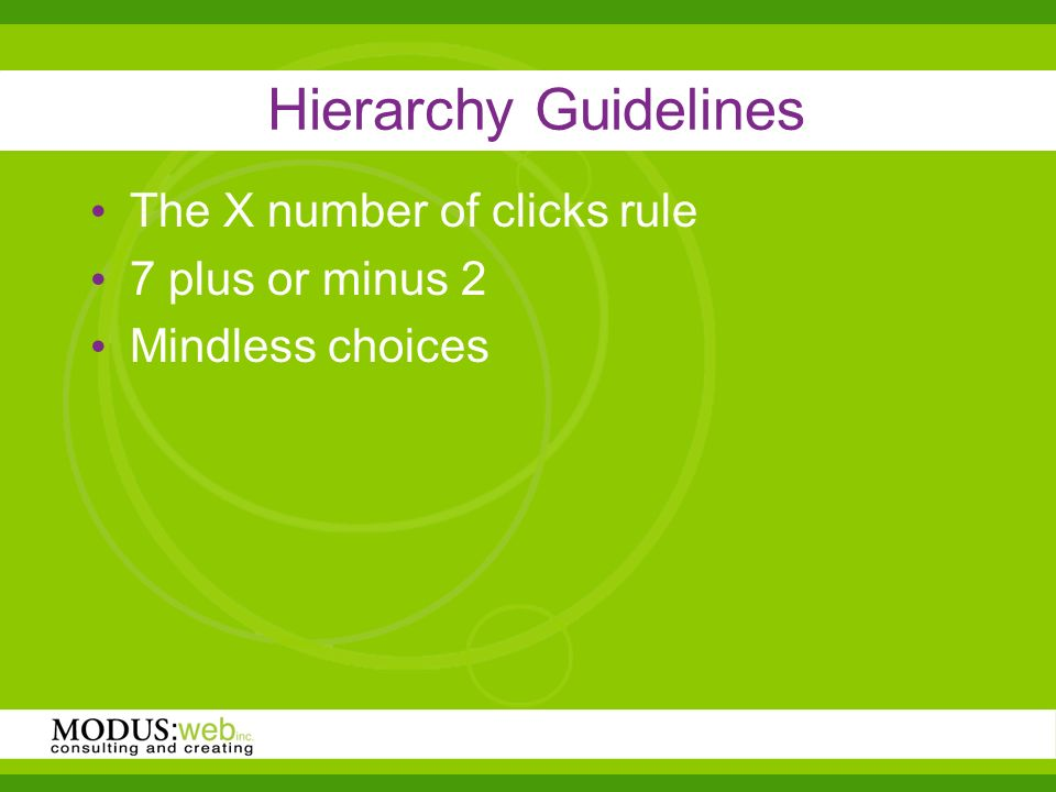Hierarchy Guidelines The X number of clicks rule 7 plus or minus 2 Mindless choices