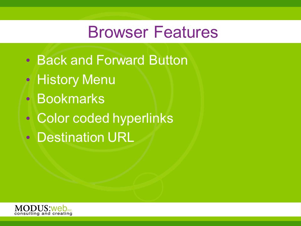 Browser Features Back and Forward Button History Menu Bookmarks Color coded hyperlinks Destination URL