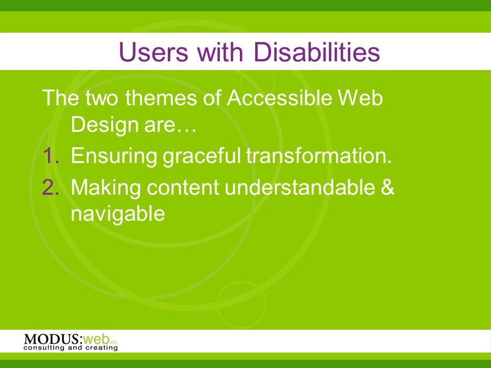 Users with Disabilities The two themes of Accessible Web Design are… Ensuring graceful transformation.