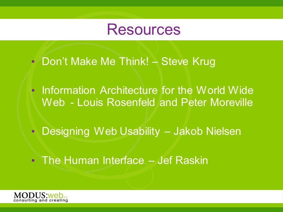 Resources Dont Make Me Think! – Steve Krug Information Architecture for the World Wide Web - Louis Rosenfeld and Peter Moreville Designing Web Usabili