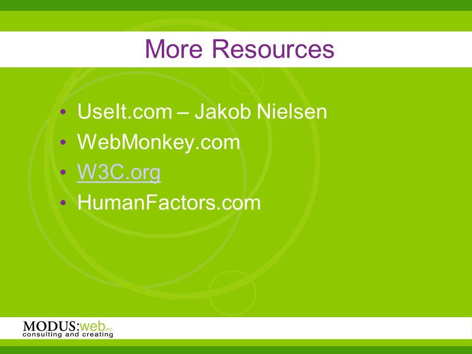 More Resources UseIt.com – Jakob Nielsen WebMonkey.com W3C.org HumanFactors.com