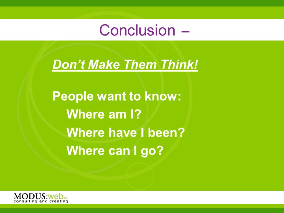 Conclusion – Dont Make Them Think. People want to know: Where am I.