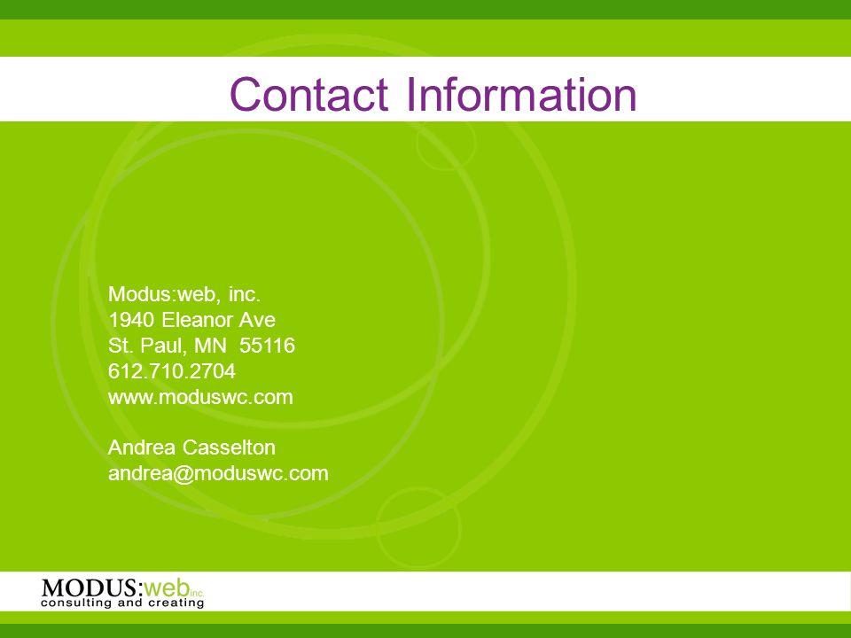 Contact Information Modus:web, inc. 1940 Eleanor Ave St. Paul, MN 55116 612.710.2704 www.moduswc.com Andrea Casselton andrea@moduswc.com