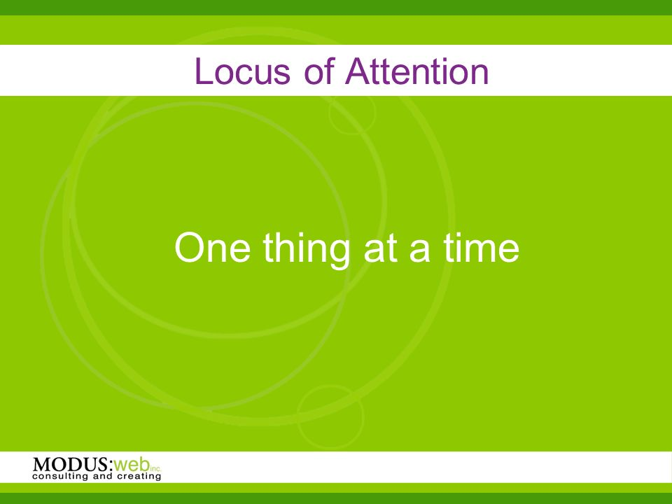 Locus of Attention One thing at a time