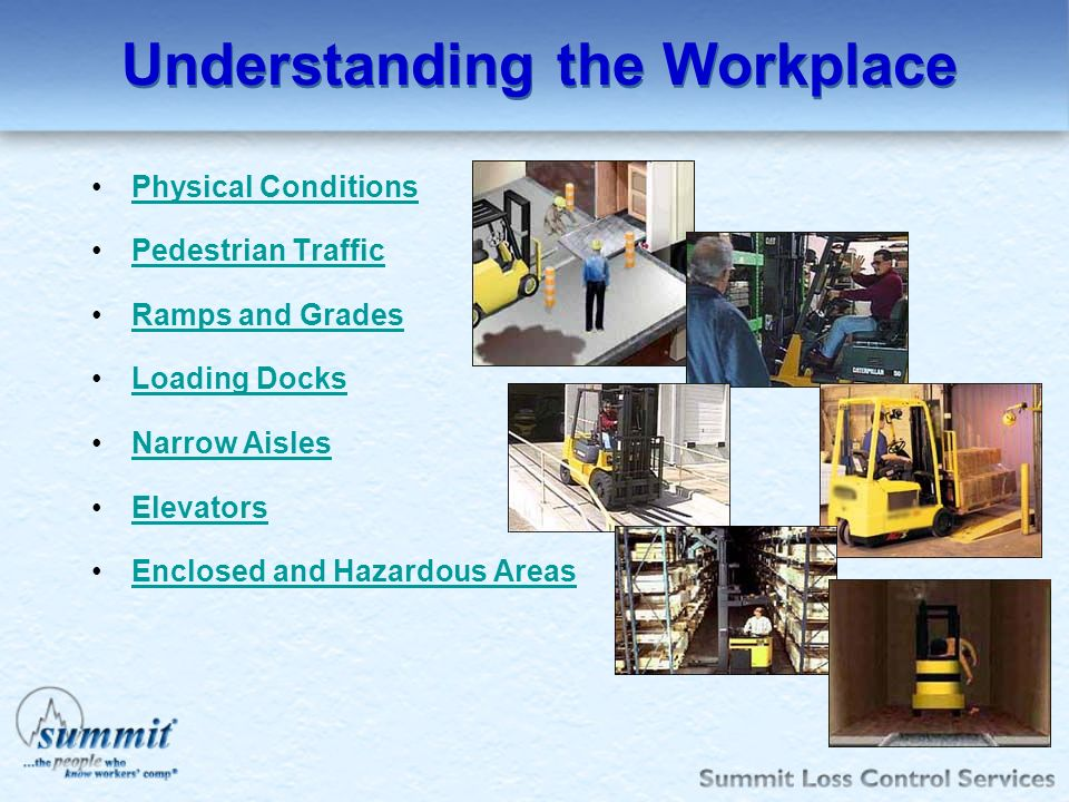 Understanding the Workplace Physical Conditions Pedestrian Traffic Ramps and Grades Loading Docks Narrow Aisles Elevators Enclosed and Hazardous Areas