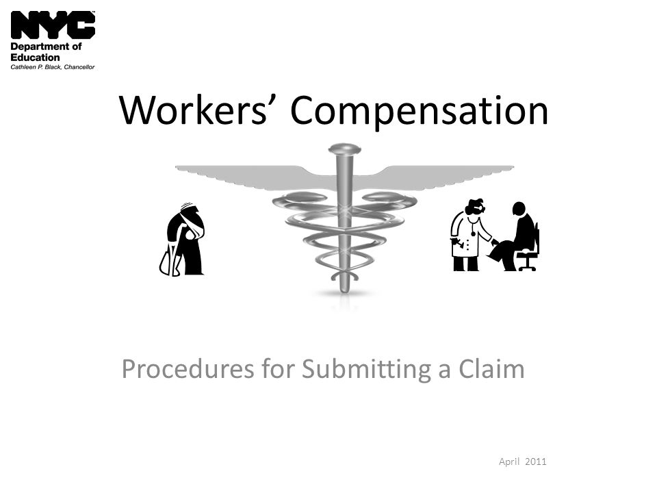 Workers Compensation Procedures for Submitting a Claim April 2011