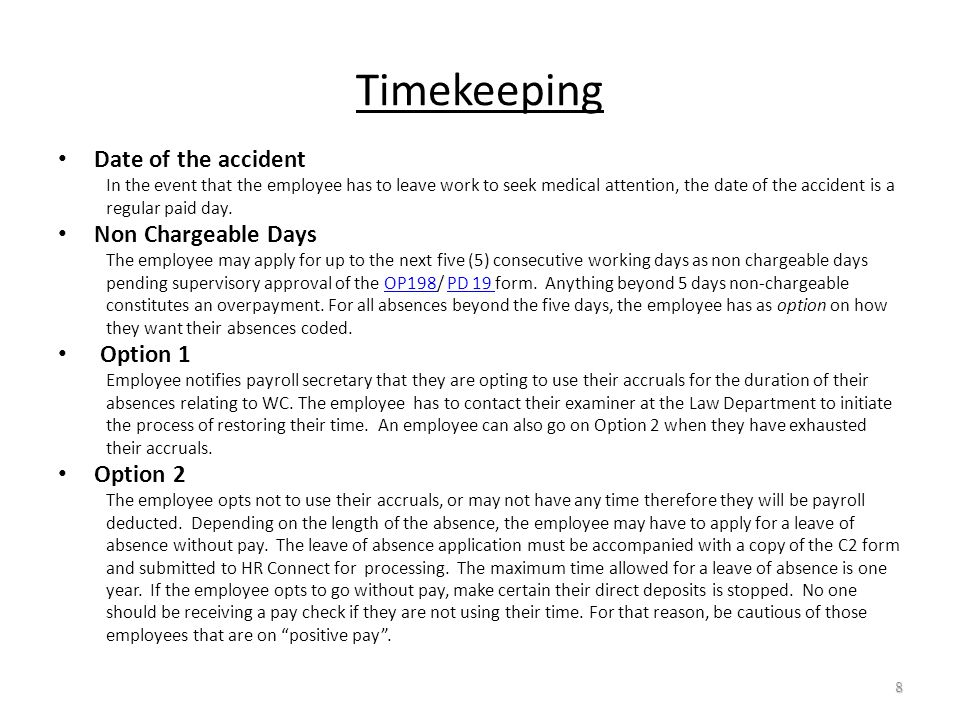 Timekeeping Date of the accident In the event that the employee has to leave work to seek medical attention, the date of the accident is a regular paid day.