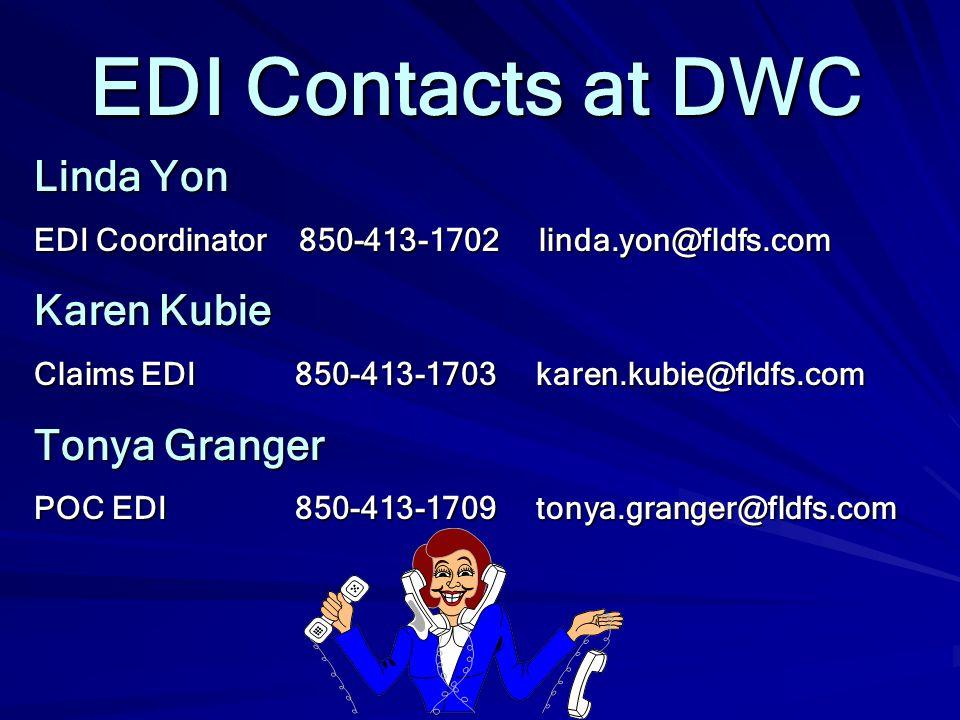 EDI Contacts at DWC Linda Yon EDI Coordinator 850-413-1702 linda.yon@fldfs.com Karen Kubie Claims EDI 850-413-1703 karen.kubie@fldfs.com Tonya Granger