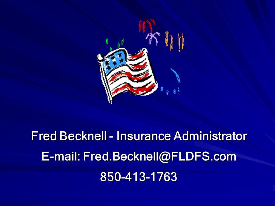 Fred Becknell - Insurance Administrator E-mail: Fred.Becknell@FLDFS.com 850-413-1763