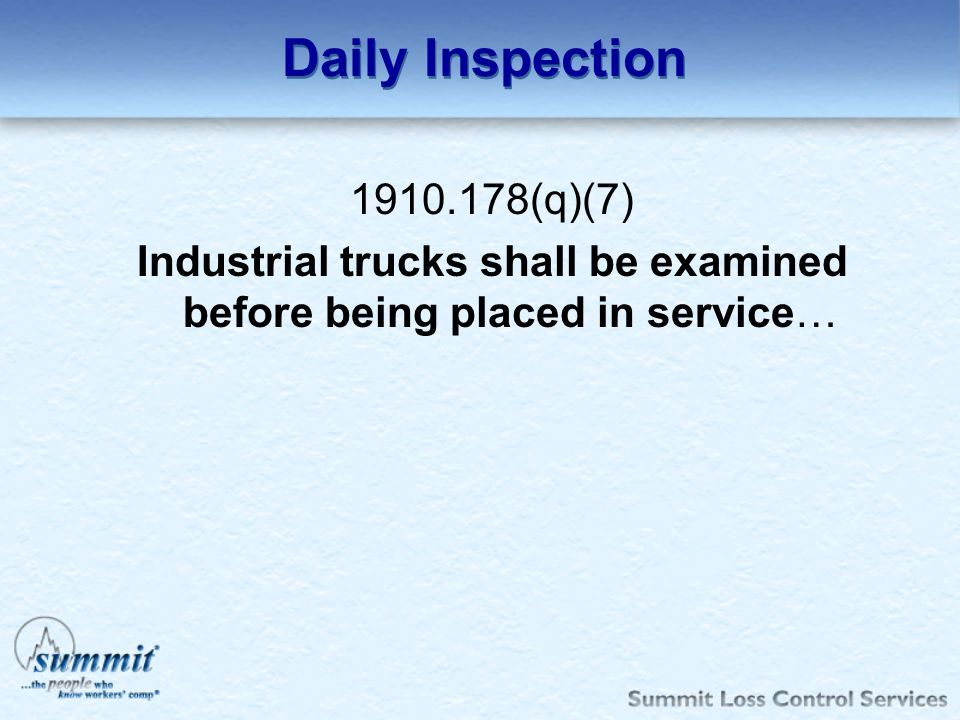 Daily Inspection 1910.178(q)(7) Industrial trucks shall be examined before being placed in service…