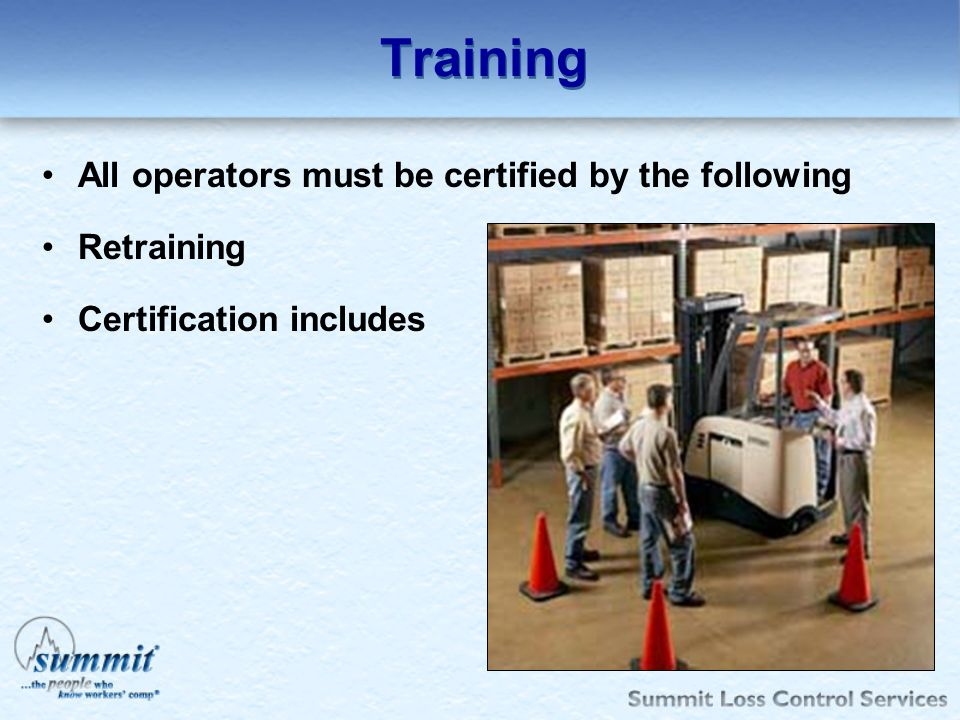 Training All operators must be certified by the following Retraining Certification includes